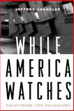 While America Watches, Jeffrey Shandler, 0195139291