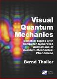 Visual Quantum Mechanics : Selected Topics with Computer-Generated Animations of Quantum-Mechanical Phenomena, Thaller, Bernd, 0387989293