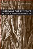 Justifying Our Existence : An Essay in Applied Phenomenology, Nicholson, Graeme, 0802099297