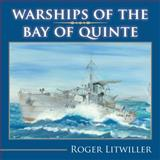 Warships of the Bay of Quinte, Roger Litwiller, 1554889294
