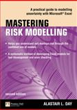 Mastering Risk Modelling : A Practical Guide to Modelling Uncertainty with Microsoft Excel, Day, Alastair and Day, Alastair L., 0273719297