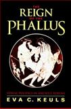 The Reign of the Phallus - Sexual Politics in Ancient Athens, Keuls, Eva C., 0520079299