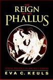 The Reign of the Phallus : Sexual Politics in Ancient Athens, Keuls, Eva C., 0520079299