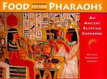 Food Fit for Pharaohs : An Ancient Egyptian Cookbook, Berriedale-Johnson, Michelle, 0714119296