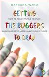 Getting the Buggers to Draw, Ward, Barbara and Ward, 0826469299