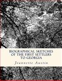 Biographical Sketches of the First Settlers to Georgia, Jeannette Austin, 1494939290