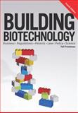 Building Biotechnology : Scientists Know Science; Businesspeople Know Business. This Book Explains Both. : Biotechnology Business, Regulations, Patents, Law, Policy and Science, Friedman, Yali, 1934899291