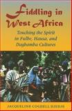 Fiddling in West Africa : Touching the Spirit in Fulbe, Hausa, and Dagbamba Cultures, Djedje, Jacqueline Cogdell and DjeDje, Jacqueline Cogdell, 0253219299