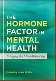 The Hormone Factor in Mental Health : Bridging the Mind-Body Gap, , 1849059292