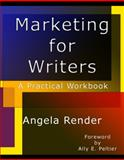 Marketing for Writers : A Practical Workbook, Render, Angela, 0615229301