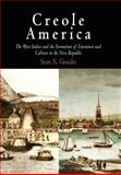 Creole America : The West Indies and the Formation of Literature and Culture in the New Republic, Goudie, Sean X., 081223930X