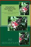 Finding Authentic You - with 365 Daily Spiritual Readings, Bo Sebastian, 1493679309