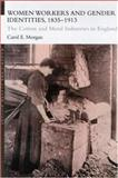 Women Workers and Gender Identities, 1835-1913 : The Cotton and Metal Industries in England, Morgan, Carol E., 0415239303