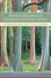 American Perceptions of Immigrant and Invasive Species : Strangers on the Land, Coates, Peter, 0520249305