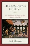 Prudence of Love : How Possessing the Virtue of Love Benefits the Lover, Silverman, Eric J., 0739139304
