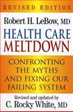 Health Care Meltdown, Robert H. M D. LeBow and C. Rocky M. D. White, 0911469303