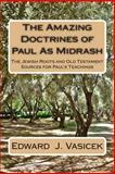 The Amazing Doctrines of Paul As Midrash, Edward Vasicek, 1497559308