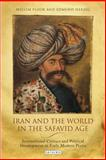 Iran and the World in the Safavid Age, Morton, 1850439303