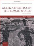 Greek Athletics in the Roman World : Victory and Virtue, Newby, Zahra, 0199279306