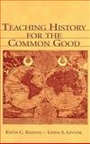 Teaching History for the Common Good, Barton, Keith C. and Levstik, Linda S., 0805839305