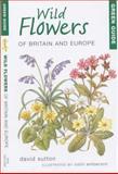 Wild Flowers of Britain and Europe, David Sutton, 1859749305