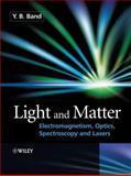 Light and Matter : Electromagnetism, Optics, Spectroscopy and Lasers, Band, Yehuda B., 0471899305