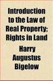 Introduction to the Law of Real Property; Rights in Land, Harry Augustus Bigelow, 115475930X