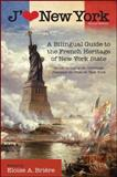 J'aime New York : A Bilingual Guide to the French Heritage of New York State = Guide Bilingue de L'héritage Français de L'état de New York, , 143843930X
