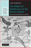 The Politics of Munificence in the Roman Empire : Citizens, Elites and Benefactors in Asia Minor, Zuiderhoek, Arjan, 0521519306