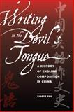 Writing in the Devil's Tongue : A History of English Composition in China, You, Xiaoye, 0809329301
