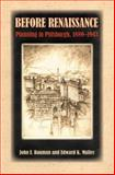 Before Renaissance : Planning in Pittsburgh, 1889-1943, Bauman, John F. and Muller, Edward K., 0822959305