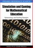 Simulation and Gaming for Mathematical Education : Epistemology and Teaching Strategies, Piu, Angela and Fregola, Cesare, 160566930X