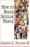 How to Reach Secular People, George G. Hunter, 0687179300