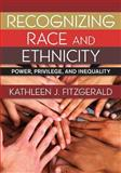 Recognizing Race and Ethnicity : Power, Privilege, and Inequality, Fitzgerald, Kathleen, 0813349303