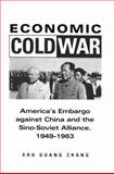 Economic Cold War : America's Embargo Against China and the Sino-Soviet Alliance, 1949-1963, Zhang, Shu Guang, 0804739307