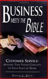 Business Meets the Bible : Customer Service:Applying Time-Tested Concepts to Your Place of Work, Reed, David E., 0976249308
