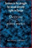 Tensions in the Struggle for Sexual Minority Rights in Europe : Que(e)rying Political Practices, Beger, Nicolas, 0719069300