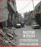 Palestine in Pieces : Graphic Perspectives on the Israeli Occupation, Christison, Bill and Christison, Kathleen, 0745329306