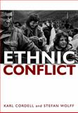 Ethnic Conflict : Causes, Consequences, and Responses, Cordell, Karl and Wolff, Stefan, 0745639305