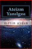 Ateizm Yanilgisi, metin aydn, 1497429307