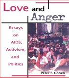 Love and Anger : Essays on AIDS, Activism, and Politics, Cohen, Peter F., 1560239301