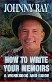 How to Write Your Memoirs, Ray, Johnny, 1940949300