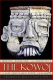 The Kowoj : Identity, Migration, and Geopolitics in Late Postclassic Petén, Guatemala, Rice, Prudence M., 0870819305