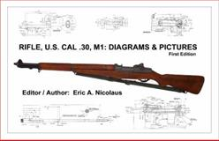 Rifle, U. S. Cal . 30, M1 : Diagrams and Pictures, First Edition,, 0979509300