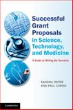 Successful Grant Proposals in Science, Technology and Medicine : A Guide to Writing the Narrative, Oster, Sandra and Cordo, Paul, 1107659302