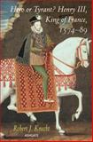 Hero or Tyrant? Henry Iii King of France 1574-89, Knecht, Robert J., 1472429303