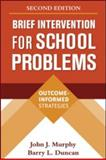 Brief Intervention for School Problems, Second Edition : Outcome-Informed Strategies, Murphy, John J. and Duncan, Barry L., 1606239309