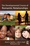 The Developmental Course of Romantic Relationships, Brian G. Ogolsky and Rodney M. Cate, 1848729308