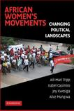 African Women's Movements : Transforming Political Landscapes, Tripp, Aili Mari and Casimiro, Isabel, 0521879302