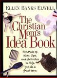 The Christian Mom's Idea Book, Ellen Banks Elwell, 0891079300